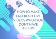 how to make facebook live videos when you don't have the time