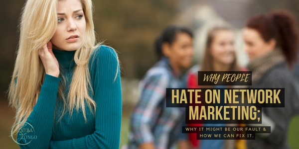 hy people hate on network marketing, why it might be our fault, and what we can do to fix it